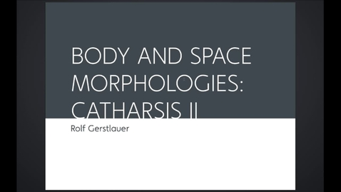 Thumbnail for entry ARK - Body and Space Morphologies - Catharsis II