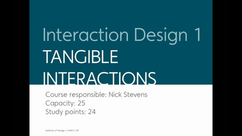 Thumbnail for entry Design - Interaction Design 1 - Tangible Interactions