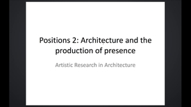 Thumbnail for entry ARK - Positions - Architecture and the Production of Presence