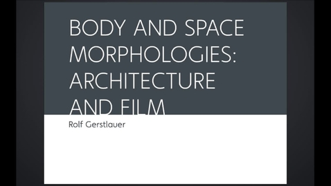 Thumbnail for entry ARK - Body and Space Morphologies - Architecture and Film