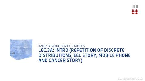 Thumbnail for entry Lec.3A: Intro (Repetition Of Discrete Distributions, Eel Story, Mobile Phone And Cancer Story)