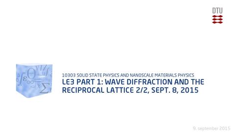 Thumbnail for entry Le3 Part 1: Wave Diffraction and the Reciprocal Lattice 2/2, Sept. 8, 2015