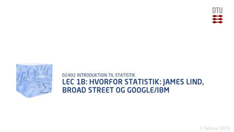 Thumbnail for entry Lec 1B: Hvorfor Statistik: James Lind, Broad street og Google/IBM (480p)