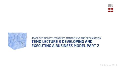 Thumbnail for entry TEMO Lecture 3 Developing and Executing a Business Model Part 2