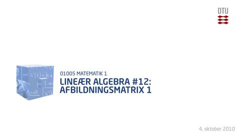 Thumbnail for entry Lineær Algebra 12: Afbildningsmatrix 1