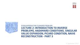 Thumbnail for entry Chapter 2: Introduction to Inverse Problems, Hadamard Conditions, Singular Value Expansion, Picard Condition, Naive Reconstruction - Part 3