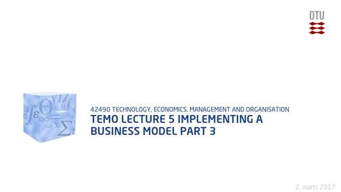 Thumbnail for entry TEMO Lecture 5 Implementing a Business Model Part 3