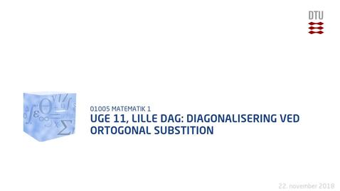 Thumbnail for entry Uge 11, Lille Dag: Diagonalisering ved ortogonal substition