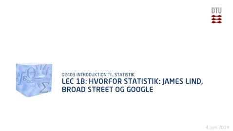 Thumbnail for entry Lec 1B: Hvorfor Statistik: James Lind, Broad street og Google