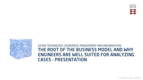 Thumbnail for entry The Root of the Business Model and why Engineers are Well Suited for Analyzing Cases - Presentation