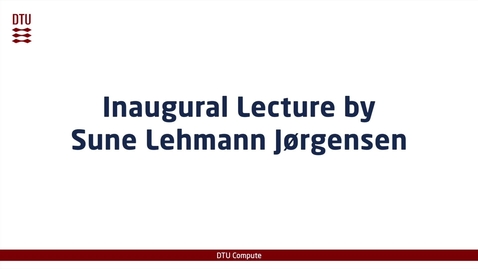 Thumbnail for entry Inaugural Lecture by Sune Lehmann Jørgensen