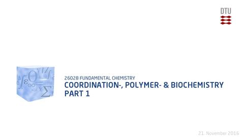 Thumbnail for entry Chapter 20 og 22: Coordination-, polymer- & biochemistry Part 1