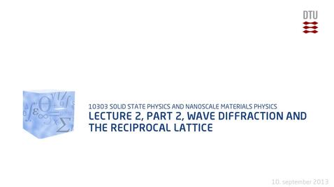 Thumbnail for entry Lecture 2, part 2, wave Diffraction and the Reciprocal Lattice