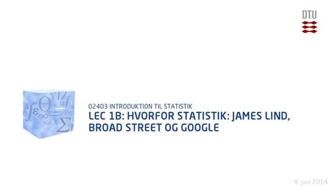 Thumbnail for entry Lec 1B: Hvorfor Statistik: James Lind, Broad street og Google (480p)
