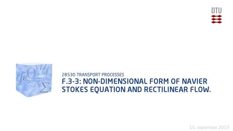Thumbnail for entry F.3-3: Non-dimensional form of Navier Stokes equation and rectilinear flow.