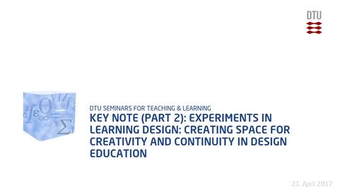 Thumbnail for entry Key note (part 2): Experiments in learning design: Creating space for creativity and continuity in design education