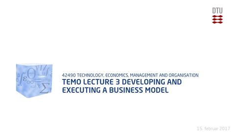 Thumbnail for entry TEMO Lecture 3 Developing and Executing a Business Model Part 1