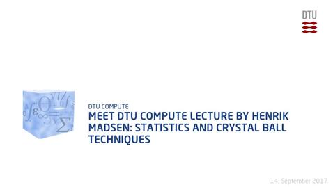 Thumbnail for entry Meet DTU Compute lecture by Henrik Madsen: Statistics and Crystal Ball Techniques