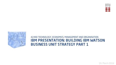 Thumbnail for entry IBM Presentation: Building IBM Watson Business Unit Strategy Part 1