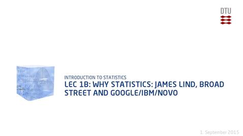 Thumbnail for entry Lec 1B: Why statistics: James Lind, Broad street and Google/IBM/Novo