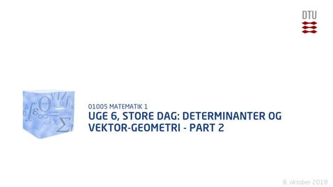 Thumbnail for entry Uge 6, Store dag: Determinanter og vektor-geometri - Part 2