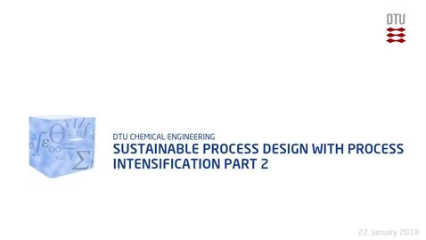 Thumbnail for entry Sustainable Process Design with Process Intensification Part 2