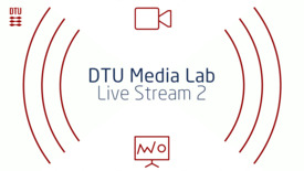 Thumbnail for entry DTU Media Lab - Live Stream 2