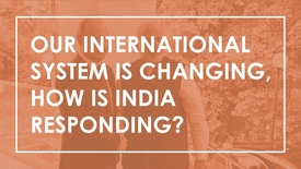 Thumbnail for entry Our international system is changing, how is India responding?