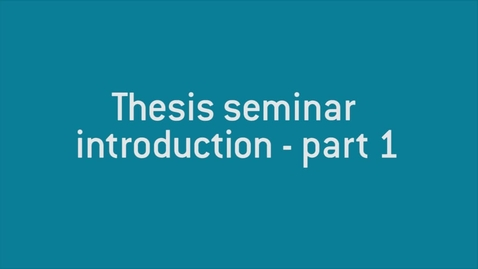 Thumbnail for entry 01 Thesis seminar introduction - part 1.mp4
