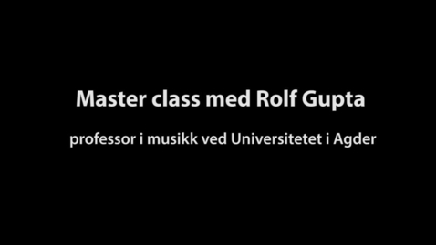 Thumbnail for entry Master Class med Rolf Gupta