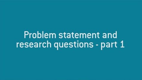 Thumbnail for entry 03 Problem statement and research questions - part 1.mp4