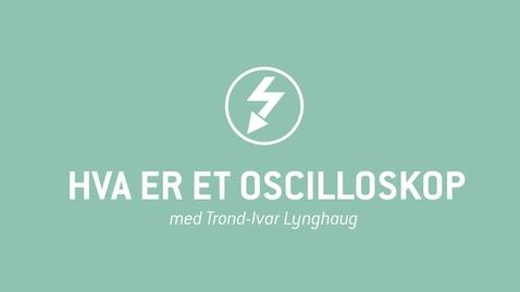 Thumbnail for entry Oscilloskop 01 - Hva er et oscilloskop