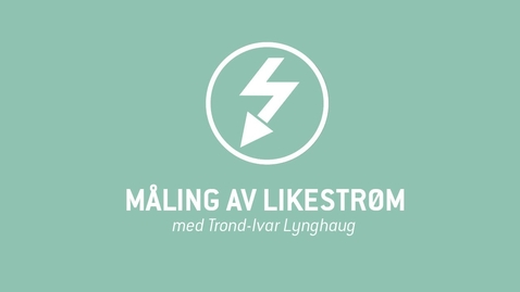 Thumbnail for entry 3. Måling av likestrøm.mp4