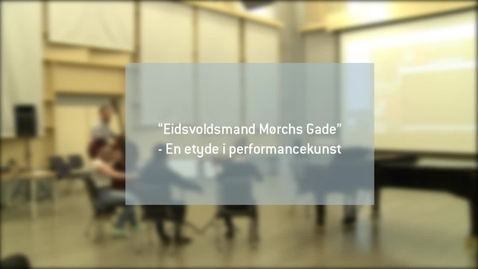 Thumbnail for entry Eidsvoldsmand Mørchs Gade - En etyde i performancekunst
