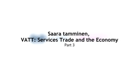 Thumbnail for entry Saara Tamminen, VATT: Services Trade and the Economy, Part 3