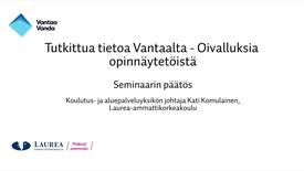 Thumbnail for entry Tutkittua tietoa Vantaalta - Oivalluksia opinnäytetöistä, Seminaarin päätös