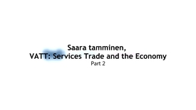 Thumbnail for entry Saara Tamminen, VATT: Services Trade and the Economy, Part 2