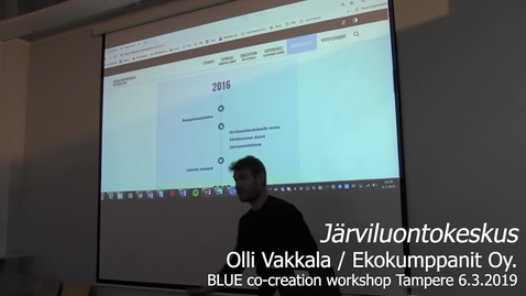 Thumbnail for entry Olli Vakkala Ekokumppanit: Järviluontokeskus Tampere BLUE co-creation workshop 6.3.2019