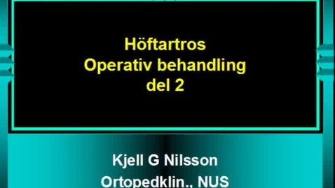 Miniatyr för inlägg T8 Ortopedi - Höft artros Operativ behandling Del 2 KGN VT11.mp4