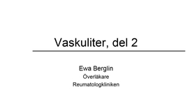 Miniatyr för inlägg Vaskuliter, del 2 Ewa Berglin