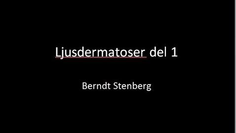 Miniatyr för inlägg T8 Hud - Ljusdermatoser del1 Berndt Stenberg 2012.mp4