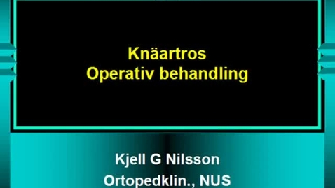 Miniatyr för inlägg T8 Ortopedi - Knä artros Operativ behandling KGN VT11.mp4