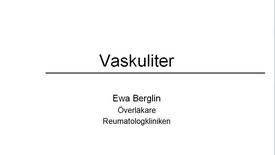 Miniatyr för inlägg T8 Reumatologi - Vaskulit film 1 EwaB jan15 7min.mp4