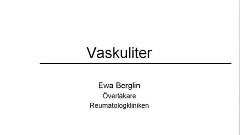 Miniatyr för inlägg T8 Reumatologi - Vaskulit film 1 EwaB 2015 (validerad HT19) 7min.mp4