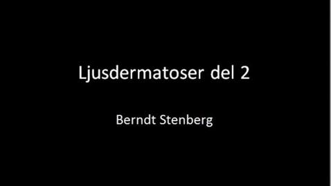 Miniatyr för inlägg T8 Hud - Ljusdermatoser del2 Berndt Stenberg 2012.mp4