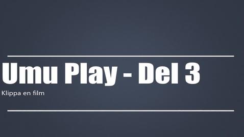 Miniatyr för inlägg UmuPlay - Del 3