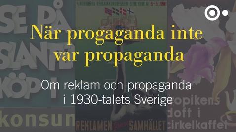 Miniatyr för inlägg När propaganda inte var propaganda - om reklam och propaganda i 1930-talets Sverige