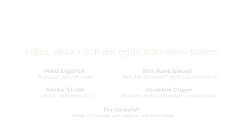 Thumbnail for entry Forskarna på slottet 27 mars  2018 - Hälsa, ohälsa och det goda åldrandet i staden