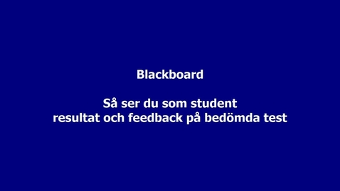 Thumbnail for entry Blackboard - Så ser du, som student, resultat och ev. återkoppling på bedömda test