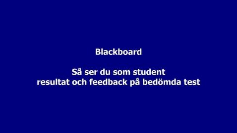Blackboard - Så ser du, som student, resultat och ev. återkoppling på bedömda test